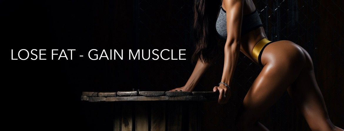 Lose Fat - Gain Muscle